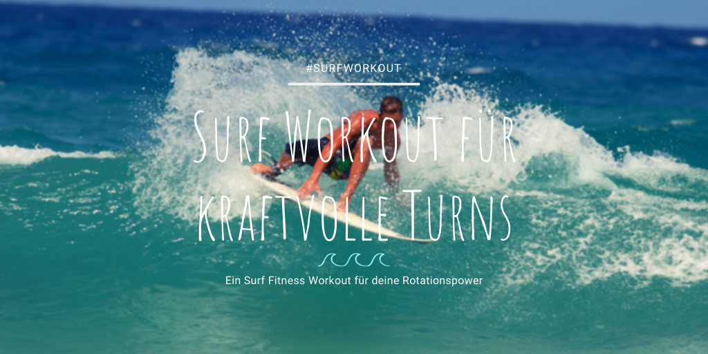 Surf Workout für kraftvolle Turns