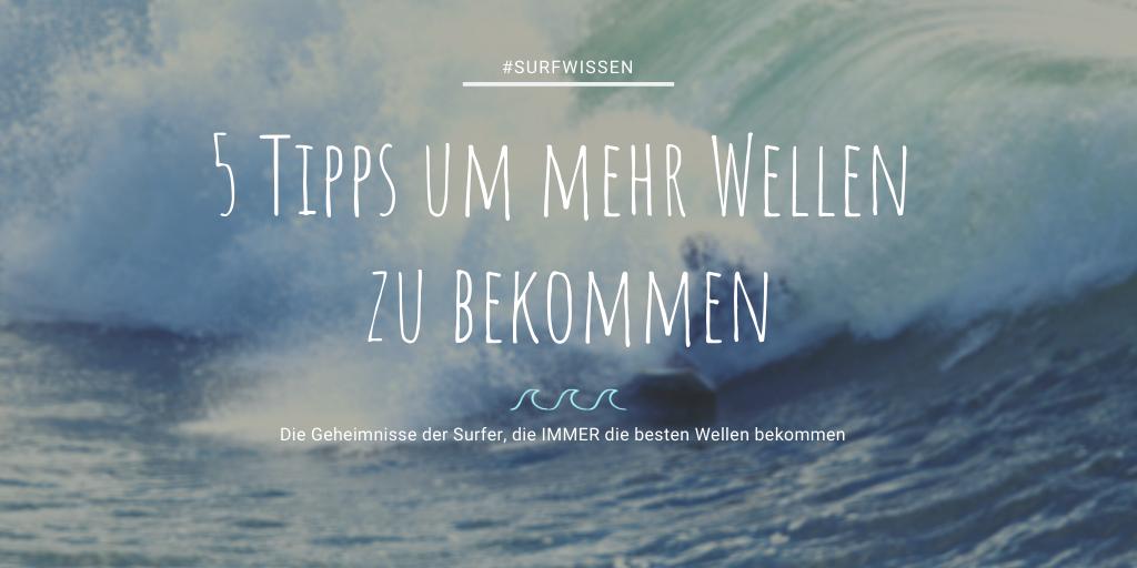 5 Tipps um mehr Wellen zu bekommen